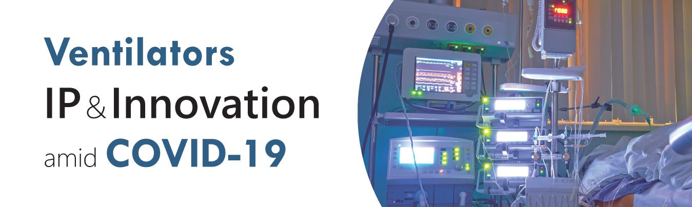 Ventilators: IP and Innovation amid COVID-19
